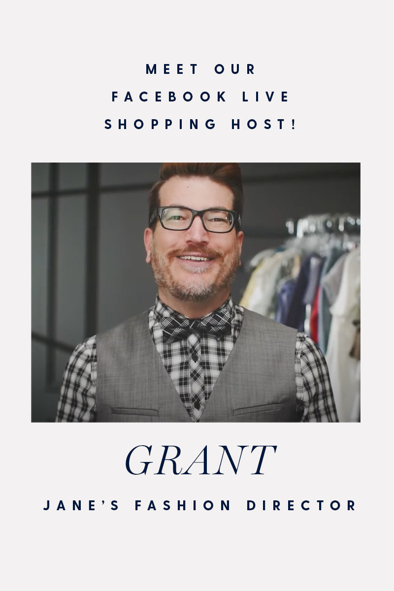 Meet our Facebook live shopping host! Grant. Jane's Fashion Director